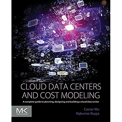 Cloud Data Centers and Cost Modeling: A Complete Guide To Planning, Designing and Building a Cloud Data