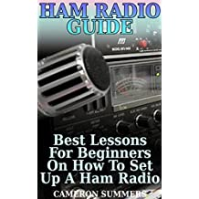 Ham Radio Guide: Best Lessons For Beginners On How To Set Up A Ham Radio (English Edition)