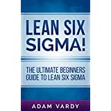 Lean Six Sigma!: The Ultimate Beginners Guide To Lean Six Sigma (Lean, Six Sigma, Quality Control, ITIL, Agile, Scrum) (English Edition)