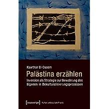 Palästina erzählen: Inversion als Strategie zur Bewahrung des Eigenen in Dekulturalisierungsprozessen (Kultur und soziale Praxis)