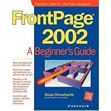 [(FrontPage 2002: A Beginner's Guide )] [Author: Kirupa Chinnathambi] [Jul-2001]
