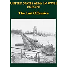 United States Army in WWII - Europe - the Last Offensive: [Illustrated Edition] (English Edition)