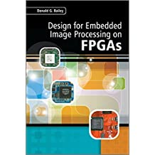 Design for Embedded Image Processing on FPGAs (Wiley – IEEE)