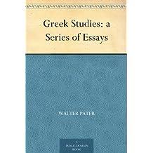 Greek Studies: a Series of Essays (English Edition)