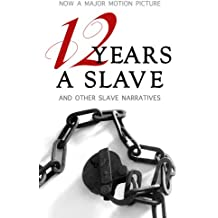 12 Years a Slave: Illustrated Edition (Includes Additional Slave Narratives, including Uncle Tom's Cabin)