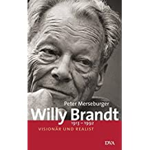 Willy Brandt: 1913–1992 - Visionär und Realist