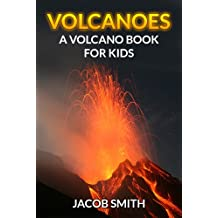 Volcanoes For Kids - Learn Fun Facts About Volcanoes Erupting,  Volcanoes Around The World & Much More! (Volcanoes and Earthquakes) (English Edition)