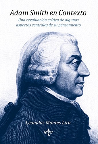 Adam Smith en Contexto: Una revaluación crítica de algunos aspectos centrales de su pensamiento (Filosofía - Filosofía Y Ensayo)