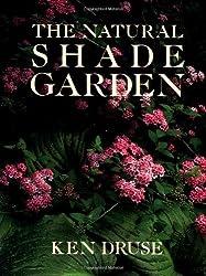 The Natural Shade Garden by Ken Druse (1992-02-18)