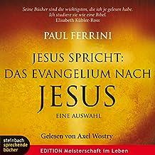 Jesus spricht: Das Evangelium nach Jesus: Eine Auswahl