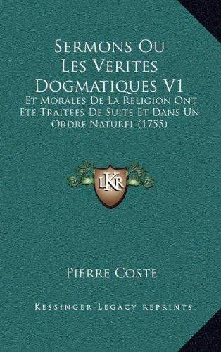 Sermons Ou Les Verites Dogmatiques V1: Et Morales de La Religion Ont Ete Traitees de Suite Et Dans Un Ordre Naturel (1755)