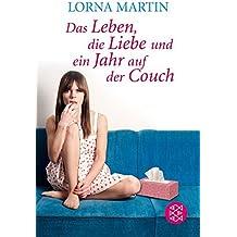 Das Leben, die Liebe und ein Jahr auf der Couch: Der Roman meines Lebens