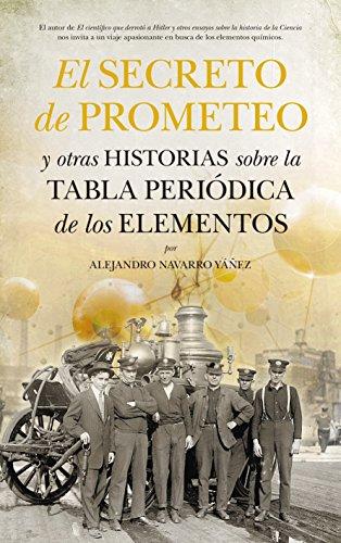 El secreto de Prometeo y otras historias sobre la Tabla periódica de los elementos (Divulgación científica) por Alejandro Navarro Yáñez
