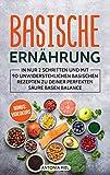 Basische Ernährung: In nur 2 Schritten und mit 90 unwiderstehlichen basischen Rezepten zu Deiner perfekten Säure Basen Balance inkl. BONUS: VIDEOKURS