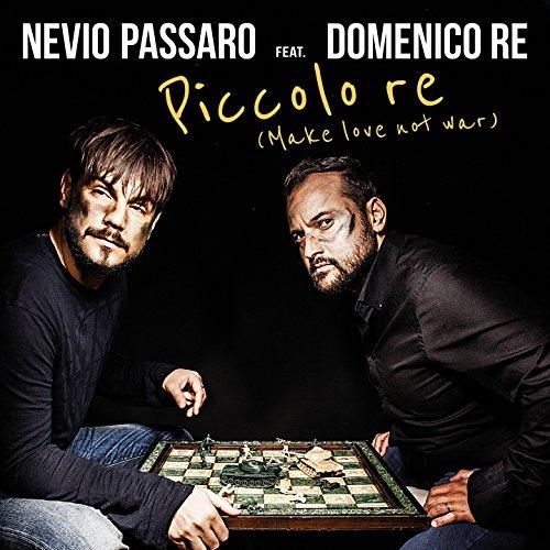 Piccolo re (Make Love Not War) [feat. Domenico Re]