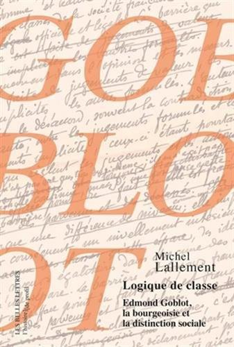 Logique de classe: Edmond Goblot, la bourgeoisie et la distinction sociale
