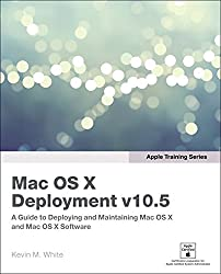 [(Apple Training Series : Mac OS X Deployment V10.5)] [By (author) Kevin M. White] published on (June, 2008)