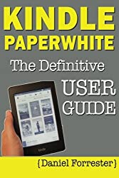 Kindle Paperwhite Manual: The Definitive User Guide For Mastering Your Kindle Paperwhite by Daniel Forrester (2013-03-14)