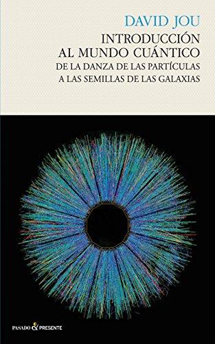 Introducción al mundo cuántico (Ensayo (pasado Presente)) por David Jou i Mirabent