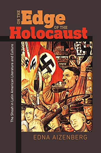 On the Edge of the Holocaust: The Shoah in Latin American Literature and Culture (English Edition)