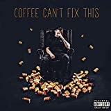 Coffee Can't Fix This [Explicit]