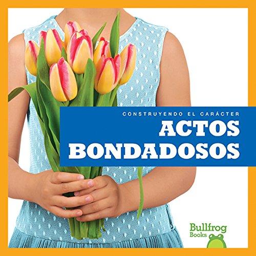 Actos Bondadosos (Showing Kindness) (Construyendo El Carácter/ Building Character) por Rebecca Pettiford