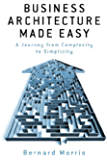 Business Architecture Made Easy - A Journey from Complexity to Simplicity