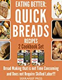 EATING BETTER: Quick and Reliable Quick Breads Recipes 2 Cookbook Set!!! (kitchen matters, bread makers, bread recipe books, box, boxed sets, box books, ... cookbook, quick breads) (English Edition)