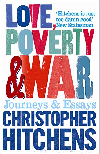 Love, Poverty and War: Journeys and Essays por Christopher Hitchens