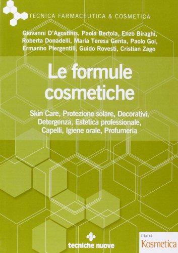 Le formule cosmetiche. skin ccre, protezione solare, decorativi, detergenza, estetica professionale, capelli, igiene orale, profumeria