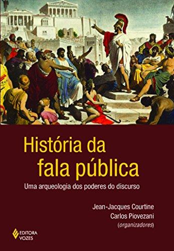 História da Fala Pública. Uma Arqueologia dos Poderes do Discurso (Em Portuguese do Brasil)