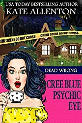 Dead Wrong (A Cree Blue Psychic Eye Mystery Book 1)