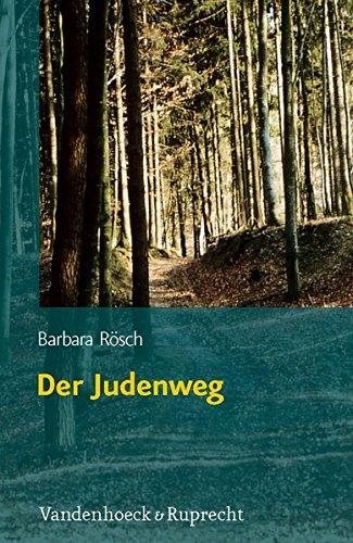 Der Judenweg: Ein Beitrag zur Geschichte und Kulturgeschichte des ländlichen unterfränkischen Judentums aus Sicht der Flurnamenforschung (Jüdische Religion, Geschichte und Kultur (JRGK), Band 8)