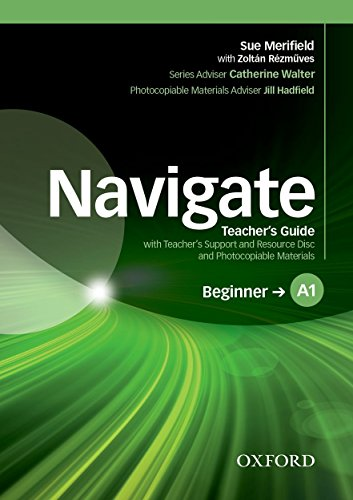 Navigate: A1 Beginner: Teacher's Guide with Teacher's Support and Resource Disc