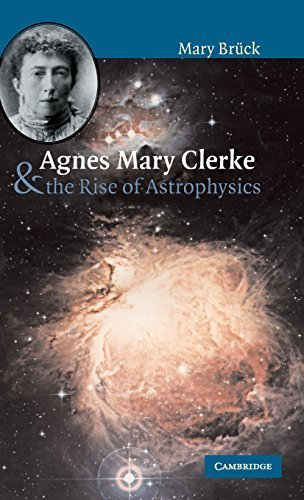 Agnes Mary Clerke and the Rise of Astrophysics by M. T. Br·k (2002-05-20)