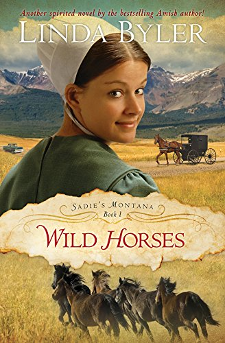Wild Horses Another Spirited Novel By The Bestselling Amish Author Sadie S Montana