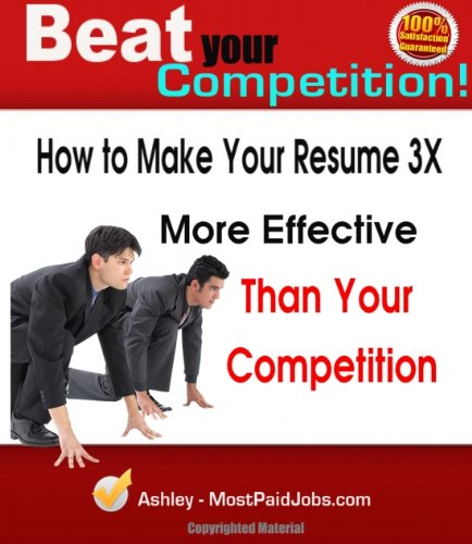 Resume Writing + Sample Resume :: Make Your Resume 3X More Effective - BEAT Your Competition! (1st Edition)
