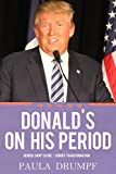 Donald's On His Period: Gender Swap Satire (English Edition)