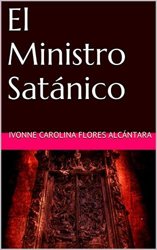 El Ministro Satánico (Trilogía de la novela del sicópata latinoamericano nº 2) por IVONNE CAROLINA FLORES ALCÁNTARA