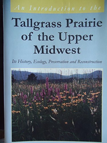 An introduction to the tallgrass prairie of the upper Midwest: Its history, ecology, preservation, and reconstruction