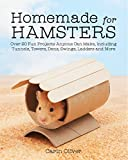 Homemade for Hamsters: Over 20 Fun Projects Anyone Can Make, Including Tunnels, Towers, Dens, Swings, Ladders and More
