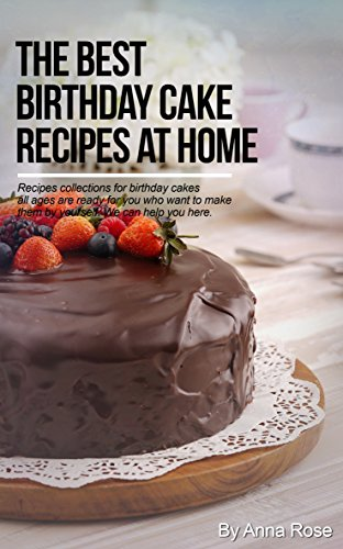 The Best Birthday Cake Recipes At Home Ebook Anna Rose Amazon Co