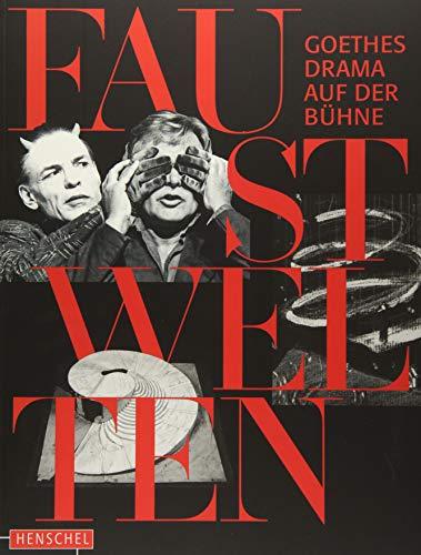 Faust-Welten: Goethes Drama auf der Bühne (Bühnen-drama)