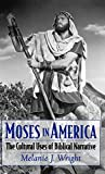 Moses in America: The Cultural Uses of Biblical Narrative (AAR Cultural Criticism Series)