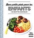 Bons petits plats pour les enfants - 100 recettes inratables
