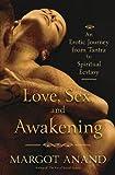 Love, Sex and Awakening: From Tantra to Spiritual Ecstasy