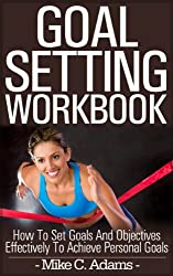 Goal setting workbook - How to set goals and objectives effectively to achieve personal goals, 2 bonuses included : goal setting worksheet and goal setting ... (a Pain Free Book Process) (English Edition)