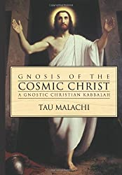 Gnosis Of The Cosmic Christ: A Gnostic Christian Kabbalah