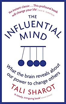 The Influential Mind: What the Brain Reveals About Our Power to Change Others by [Sharot, Tali]