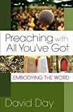 By David Day - Preaching with All You've Got: Embodying the Word